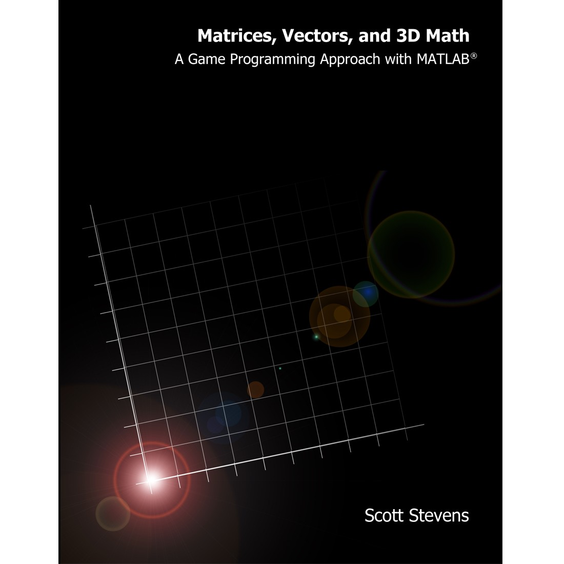 Matrices, Vectors, and 3D Math:  A Game Programming Approach with MATLAB®